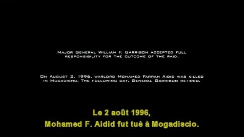 Subtitle during closing credits reads: Le 2 août 1996, Mohamed F. Aidid fut tué à Mogadiscio.