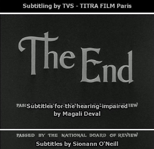 Credit sequences read: Subtitling by TVS—TITRA FILM Paris; Subtitles for the hearing-impaired by Magali Deval; Subtitles by Sionann O'Neil